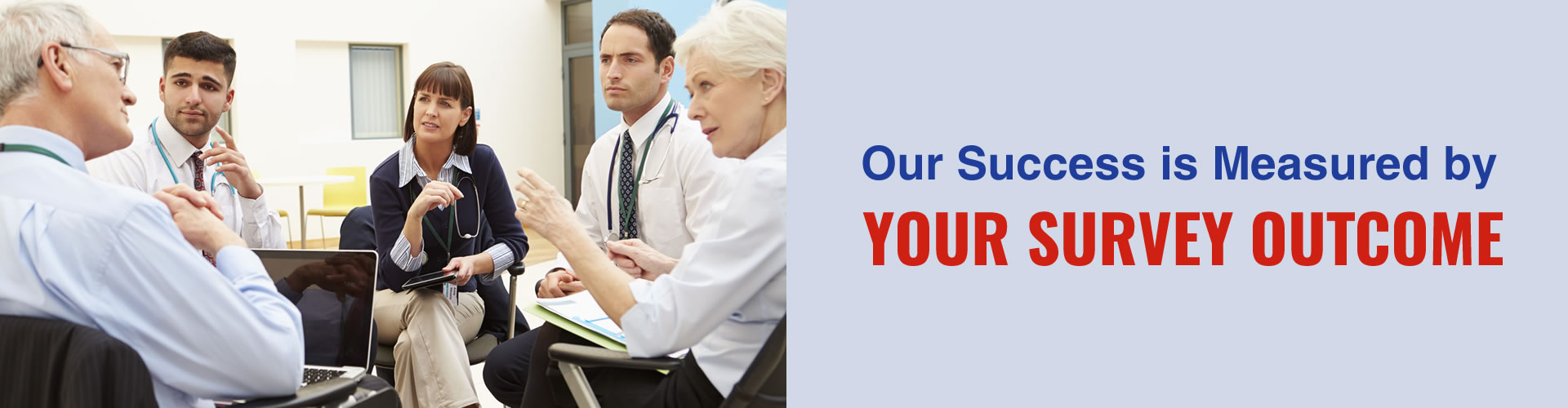 Our Success is Measured by YOUR Survey Outcome